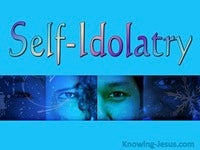Self-Idolatry