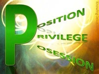 Position, Possessions, Privileges