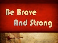 Be Brave and Strong