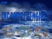 Our Incomprehensible God - Character and Attributes of God (29)