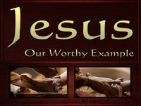 Jesus, Our Worthy Example