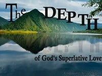 The DEPTH of God's Superlative Love - Character and Attributes of God (14)