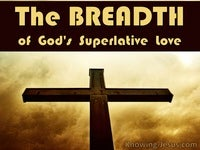 The BREADTH of God's Superlative Love - Character and Attributes of God (12)