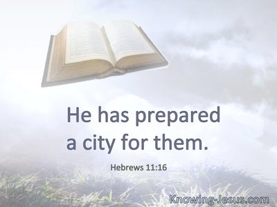 He has prepared a city for them.