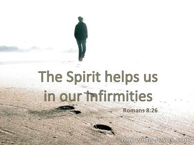 The Spirit also helps in our weaknesses.