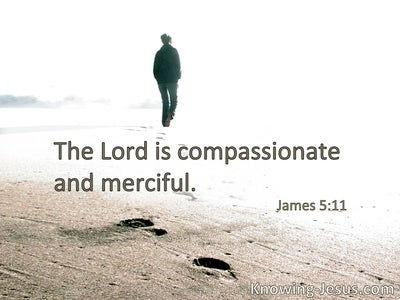 The Lord is very compassionate and merciful.