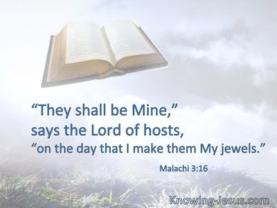 "They shall be Mine,"" says the Lord of hosts,  ""on the day that I make them My jewels."""
