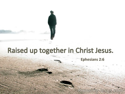 [God] raised us up together . . . in Christ Jesus.