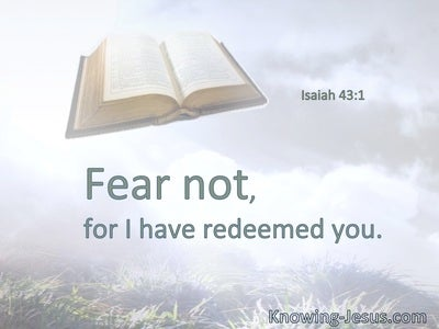 Fear not, for I have redeemed you.